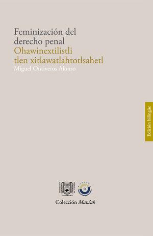 FEMINIZACION DEL DERECHO PENAL. OHAWINEXTILISTLI TLEN XITLAWATLAHTOTLSAHETL (EDICION BILINGUE)