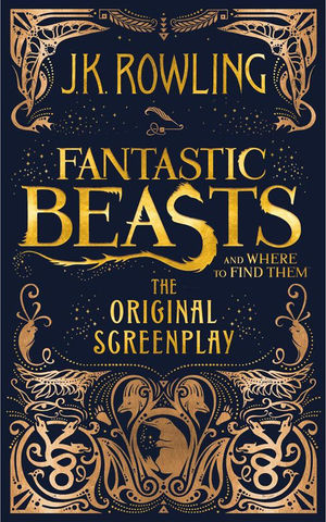 FANTASTIC BEASTS. THE ORIGINAL SCREENPLAY