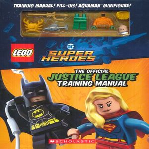 OFFICIAL JUSTICE LEAGUE TRAINING MANUAL, THE. LEGO DC COMICS SUPER HEROES (INCLUYE FIGURAS)