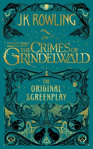 FANTASTIC BEASTS. THE CRIMES OF GRINDELWALD (THE ORIGINAL SCREEN PLAY) / PD.