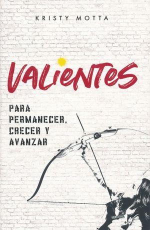 VALIENTES PARA PERMANECER CRECER Y AVANZAR