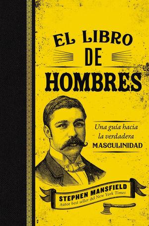 El libro de hombres. Una guía hacia la verdadera masculinidad