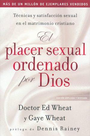 El placer sexual ordenado por Dios. Técnicas y satisfacción sexual en el matrimonio cristiano