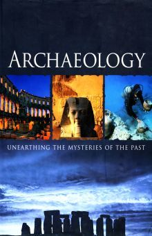 ARCHAEOLOGY. UNEARTHING THE MYSTERIES OF THE PAST / PD.