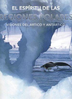 ESPIRITU DE LAS REGIONES POLARES, EL. VISIONES DEL ARTICO Y ANTARTICO / PD.