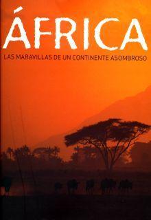 AFRICA. LAS MARAVILLAS DE UN CONTINENTE ASOMBROSO / PD.