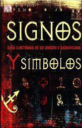 SIGNOS Y SIMBOLOS. GUIA ILUSTRADA DE SU ORIGEN Y SIGNIFICADO / PD.