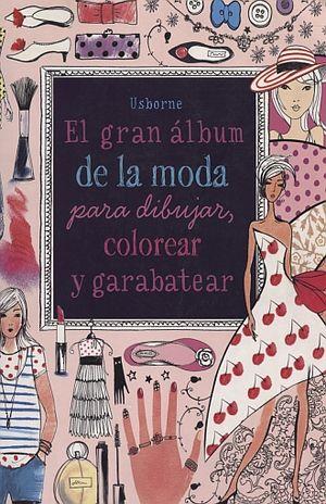 GRAN ALBUM DE LA MODA PARA DIBUJAR COLOREAR Y GARABATEAR