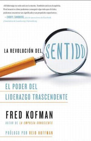 REVOLUCION DEL SENTIDO, LA. EL PODER DEL LIDERAZGO TRASCENDENTE