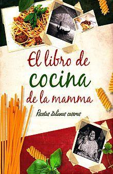 LIBRO DE COCINA DE LA MAMMA, EL. RECETAS ITALIANAS CASERAS / PD.