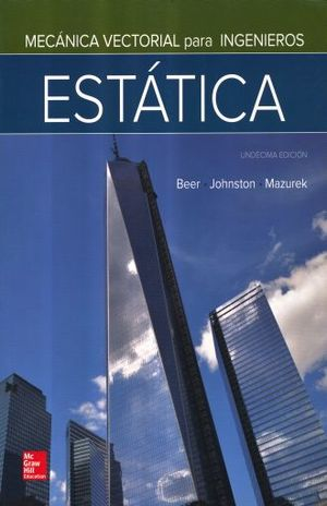 MECANICA VECTORIAL PARA INGENIEROS. ESTATICA / 11 ED.