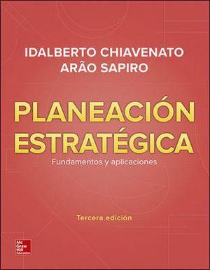 Planeación estratégica. Fundamentos y aplicaciones / 3 ed.