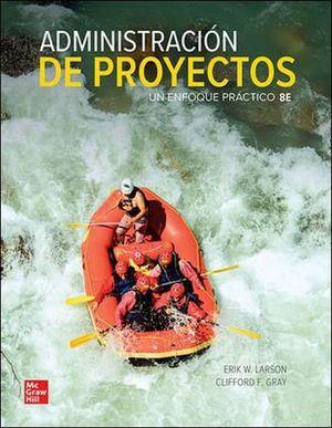 Administración de proyectos. Un enfoque práctico / 8 ed.