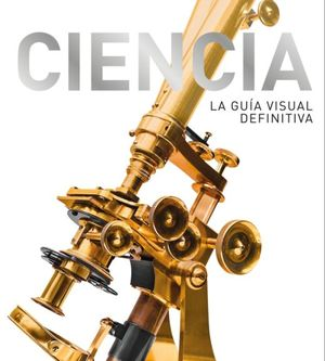 Ciencia. La guía visual definitiva / Pd.