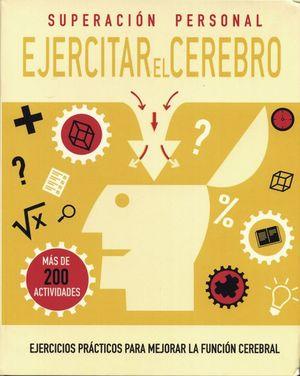 SUPERACION PERSONAL EJERCITAR EL CEREBRO. EJERCICIOS PRACTICOS PARA MEJORAR LA FUNCION CEREBRAL