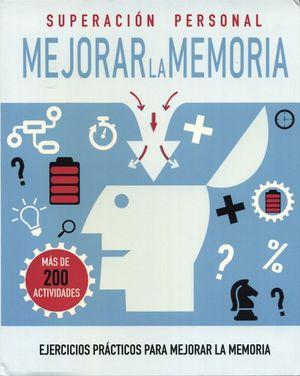SUPERACION PERSONAL MEJORAR LA MEMORIA. EJERCICIOS PRACTICOS PARA MEJORAR LA MEMORIA