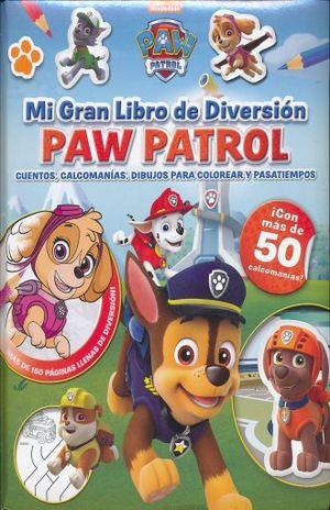 PAW PATROL. MI GRAN LIBRO DE DIVERSION / PAW PATROL CUENTOS CALCOMANIAS DIBUJOS PARA COLOREAR Y PASATIEMPOS / PD.