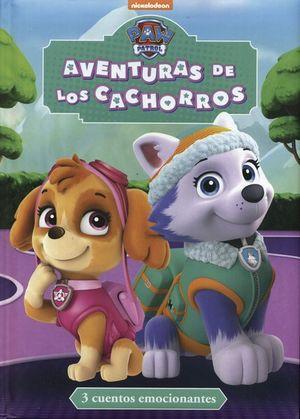 PAW PATROL. AVENTURAS DE LOS CACHORROS 3 / CUENTOS EMOCIONANTES / PD.