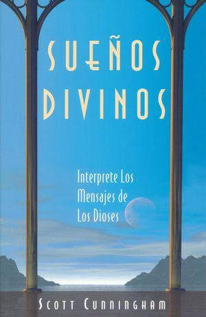 SUEÑOS DIVINOS. INTERPRETE LOS MENSAJES DE LOS DIOSES