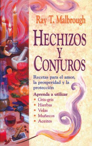 HECHIZOS Y CONJUROS. RECETAS PARA EL AMOR LA PROSPERIDAD Y LA PROTECCION