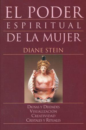 PODER ESPIRITUAL DE LA MUJER, EL. DIOSAS Y DEIDADES VISUALIZACION CREATIVIDAD CRISTALES Y RITUALES