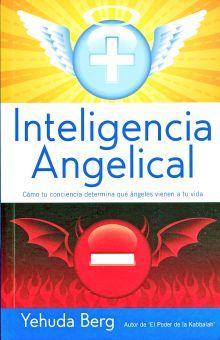 INTELIGENCIA ANGELICAL. COMO TU CONCIENCIA DETERMINA QUE ANGELES VIENEN A TU VIDA / 2 ED.