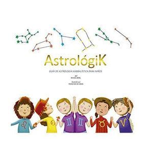ASTROLOGIK. GUIA DE ASTROLOGIA KABBALISTICA PARA NIÑOS