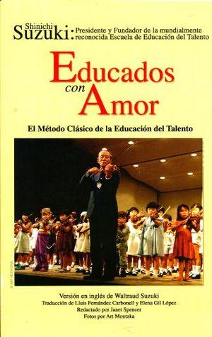 EDUCADOS CON AMOR. EL METODO CLASICO DE LA EDUCACION DEL TALENTO