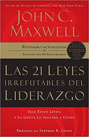 21 LEYES IRREFUTABLES DEL LIDERAZGO, LAS / EDICION ESPECIAL 10 ANIVERSARIO
