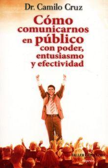 COMO COMUNICARNOS EN PUBLICO CON PODER ENTUSIASMO Y EFECTIVIDAD