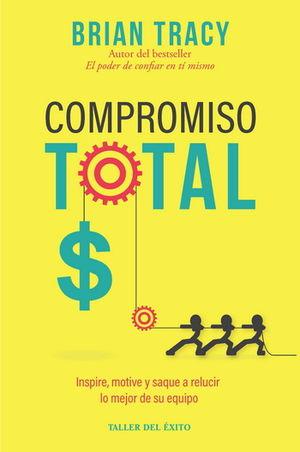 COMPROMISO TOTAL. INSPIRE, MOTIVE Y SAQUE A RELUCIR LO MEJOR DE SU EQUIPO