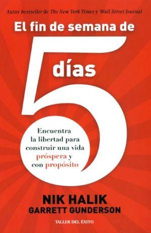 FIN DE SEMANA DE 5 DIAS. ENCUENTRA LA LIBERTAD PARA CONSTRUIR UNA VIDA PROSPERA Y CON PROPOSITO, EL