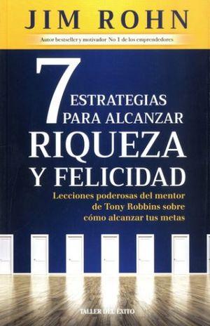 7 ESTRATEGIAS PARA ALCANZAR RIQUEZA Y FELICIDAD. LECCIONES PODEROSAS DEL MENTOR DE TONY ROBBINS SOBRE COMO ALCANZAR TUS METAS