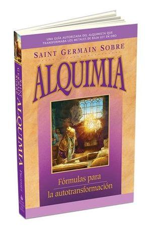 SAINT GERMAIN SOBRE ALQUIMIA. FORMULAS PARA LA AUTOTRANSFORMACION