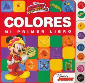 MICKEY AVENTURAS SOBRE RUEDAS. MI PRIMER LIBRO COLORES / PD.