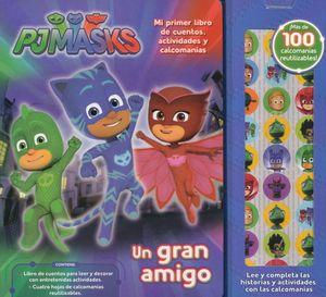 PJ MASKS UN GRAN AMIGO / MI PRIMER LIBRO DE CUENTOS ACTIVIDADES Y CALCOMANIAS / INCLUYE CALCOMANIAS / PD.