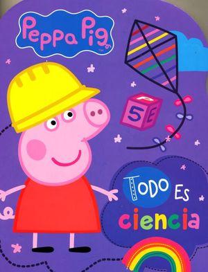 PEPPA PIG. TODO ES CIENCIA / PD.