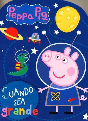 PEPPA PIG. CUANDO SEA GRANDE / PD.