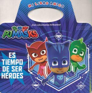 PJ MASKS. ES TIEMPO DE SER HEROES / MI LIBRO AMIGO / INCLUYE CALCOMANIAS / PD.