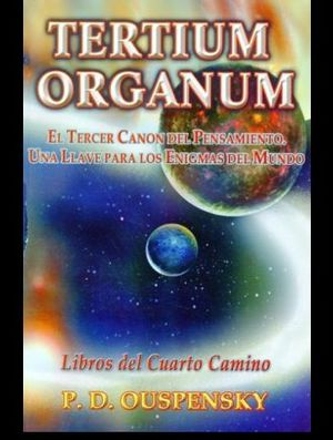 TERTIUM ORGANUM. EL TERCER CANON DEL PENSAMIENTO UNA LLAVE A LOS ENIGMAS DEL MUNDO