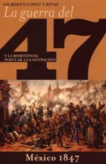 GUERRA DEL 47 Y LA RESISTENCIA POPULAR A LA OCUPACION, LA. MEXICO 1847