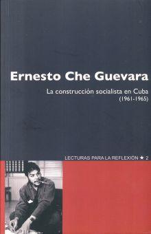 ERNESTO CHE GUEVARA. LA CONSTRUCCION SOCIALISTA EN CUBA 1961 - 1965