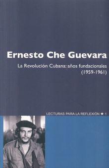 ERNESTO CHE GUEVARA. LA REVOLUCION CUBANA. AÑOS FUNDACIONALES 1959 - 1961