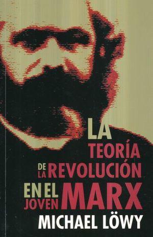 TEORIA DE LA REVOLUCION EN EL JOVEN MARX, LA
