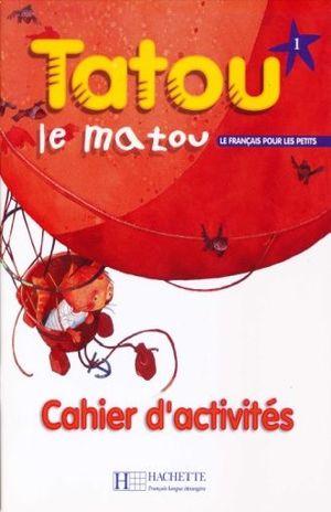 TATOU LE MATOU 1 CAHIER D ACTIVITES LE FRANCAIS POUR LES PETITS