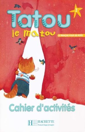 TATOU LE MATOU 2 CAHIER D ACTIVITES LE FRANCAIS POUR LES PETITS