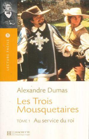 LES TROIS MOUSQUETAIRES / TOME 1. AU SERVICE DU ROI