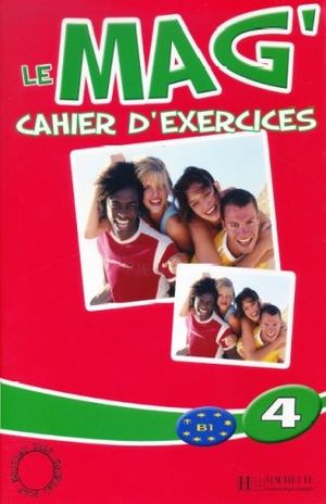 LE MAG 4 CAHIER D EXERCICES B1