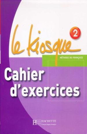 LE KIOSQUE 2. CAHIER D EXERCISES