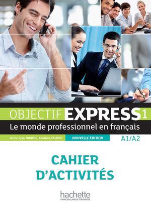 OBJECTIF EXPRESS 1. LE MONDE PROFESSIONNEL EN FRANCAIS CAHIER D ACTIVITES A1 / A2